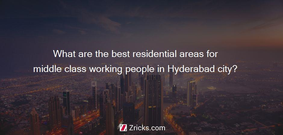 What are the best residential areas for middle class working people in Hyderabad city?