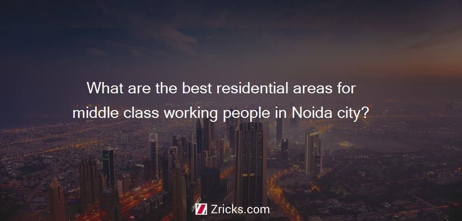 What are the best residential areas for middle class working people in Noida city?