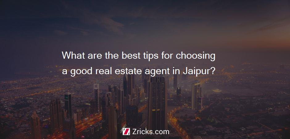 What are the best tips for choosing a good real estate agent in Jaipur?