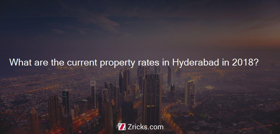 What are the current property rates in Hyderabad in 2018?