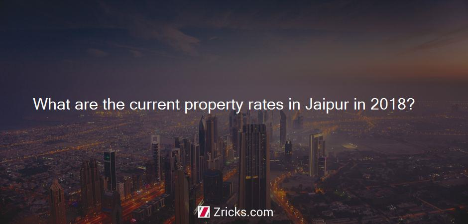 What are the current property rates in Jaipur in 2018?