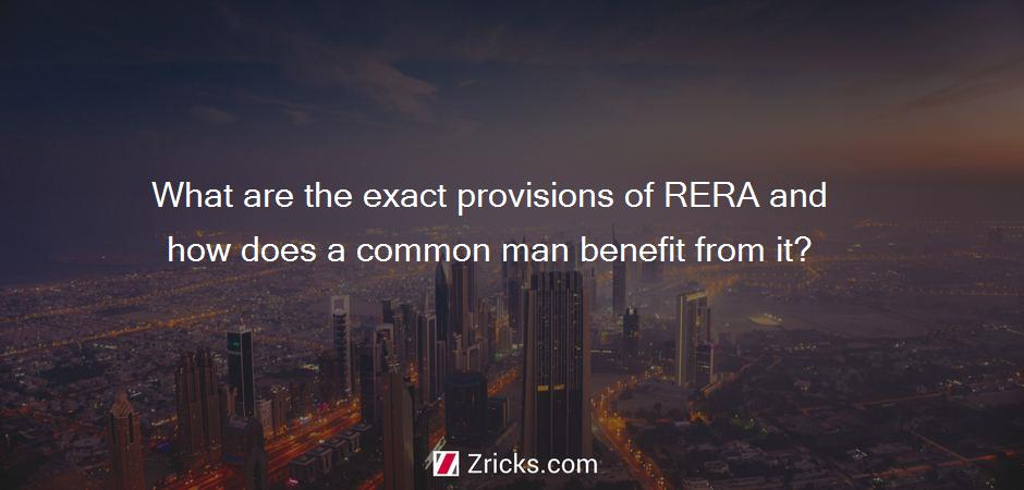 What are the exact provisions of RERA and how does a common man benefit from it?
