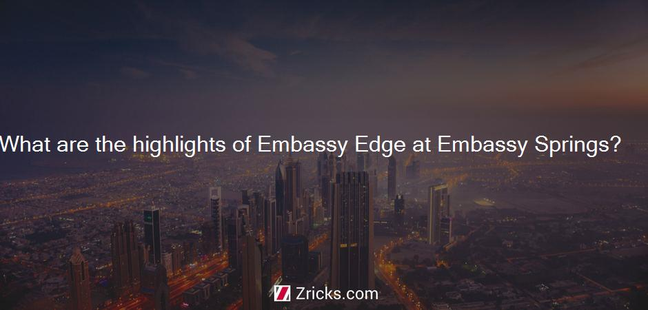 What are the highlights of Embassy Edge at Embassy Springs?