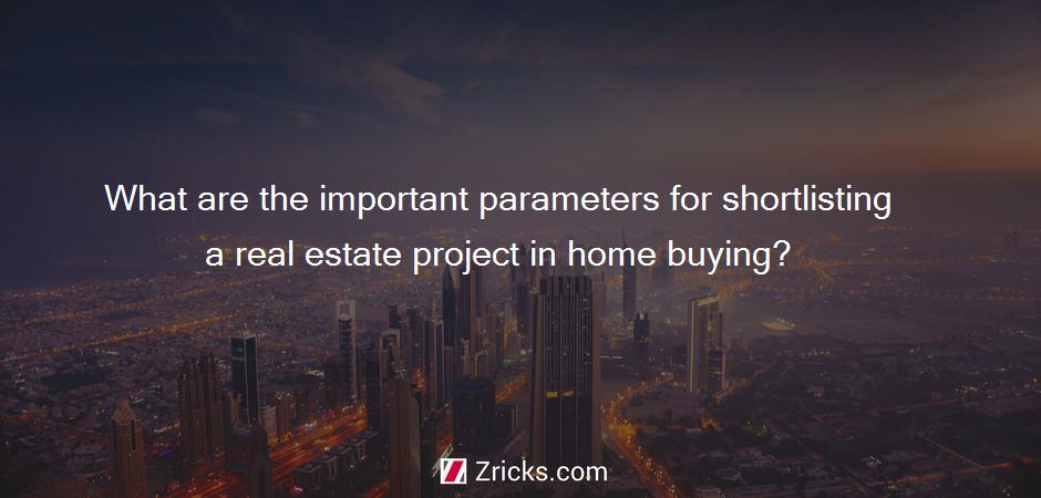 What are the important parameters for shortlisting a real estate project in home buying?