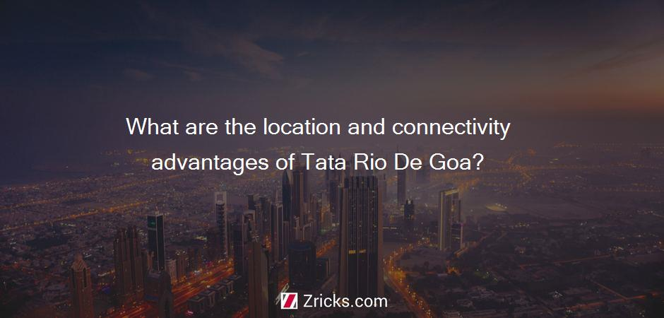 What are the location and connectivity advantages of Tata Rio De Goa?