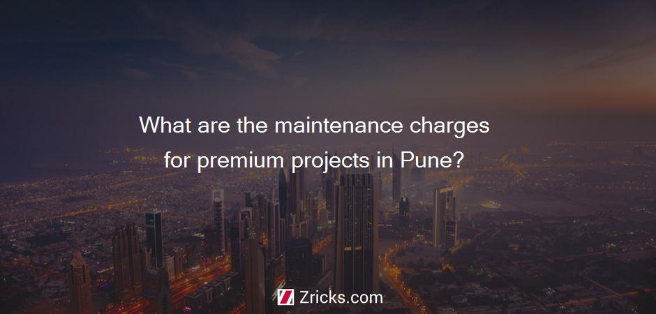 What are the maintenance charges for premium projects in Pune?