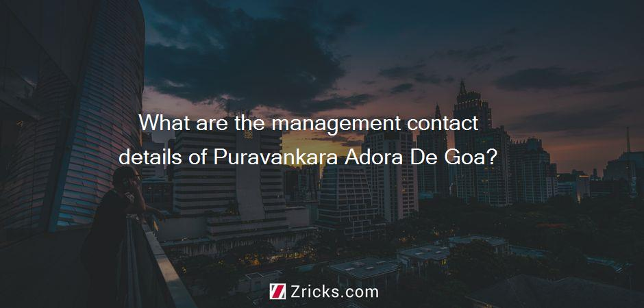 What are the management contact details of Puravankara Adora De Goa?
