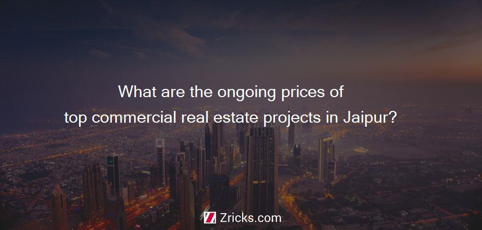 What are the ongoing prices of top commercial real estate projects in Jaipur?