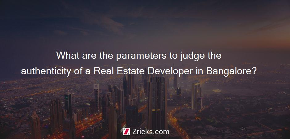 What are the parameters to judge the authenticity of a Real Estate Developer in Bangalore?
