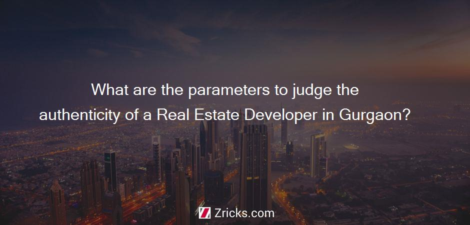 What are the parameters to judge the authenticity of a Real Estate Developer in Gurgaon?