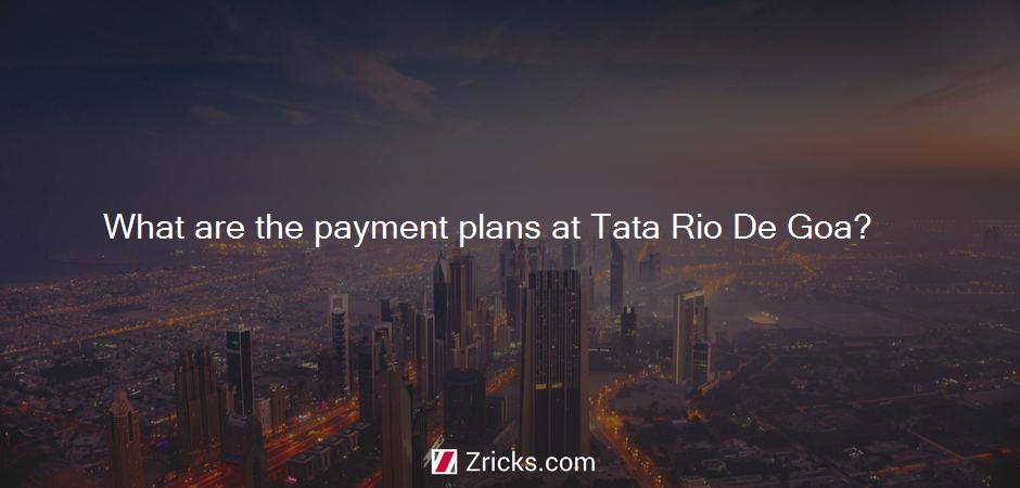 What are the payment plans at Tata Rio De Goa?