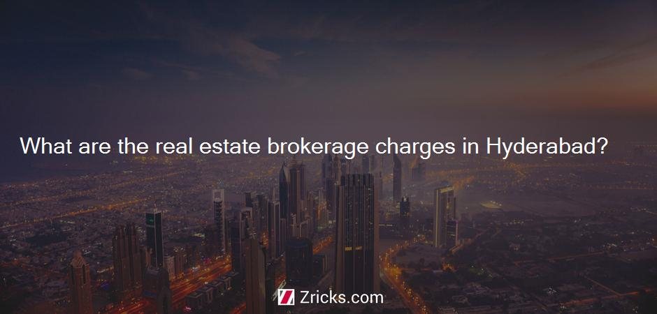 What are the real estate brokerage charges in Hyderabad?
