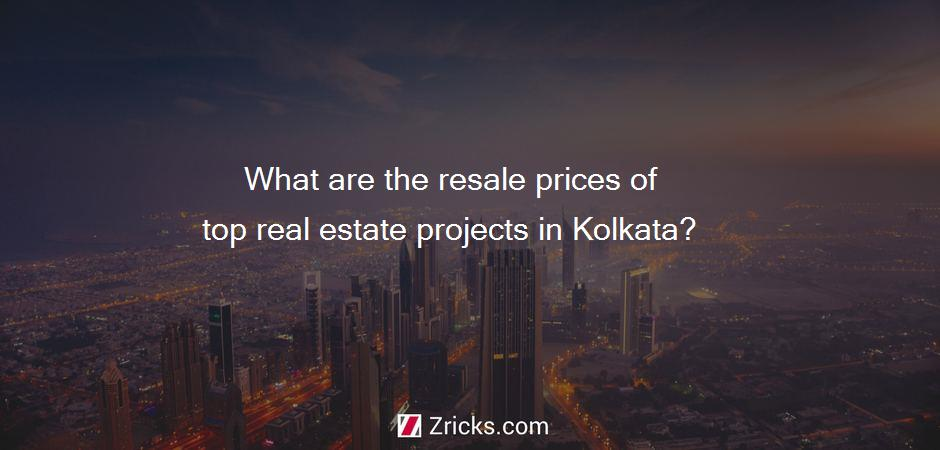What are the resale prices of top real estate projects in Kolkata?