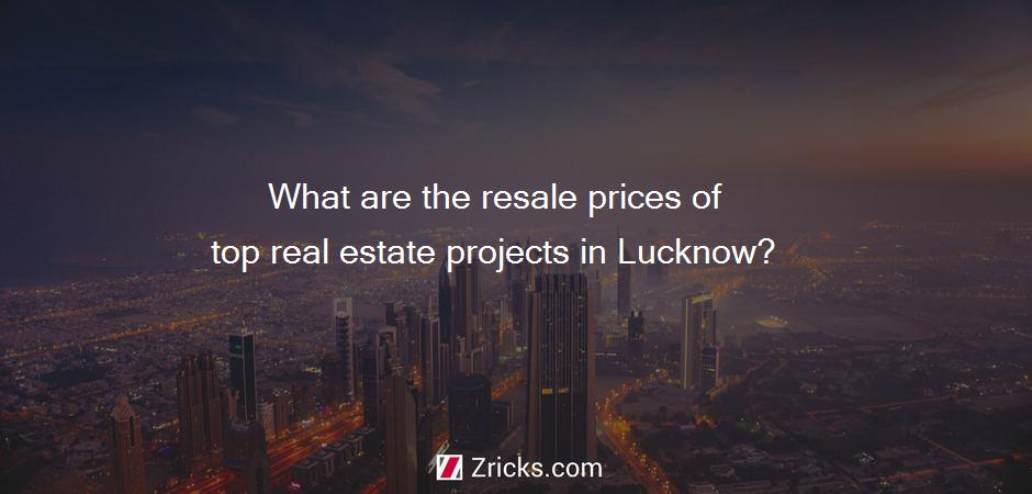 What are the resale prices of top real estate projects in Lucknow?