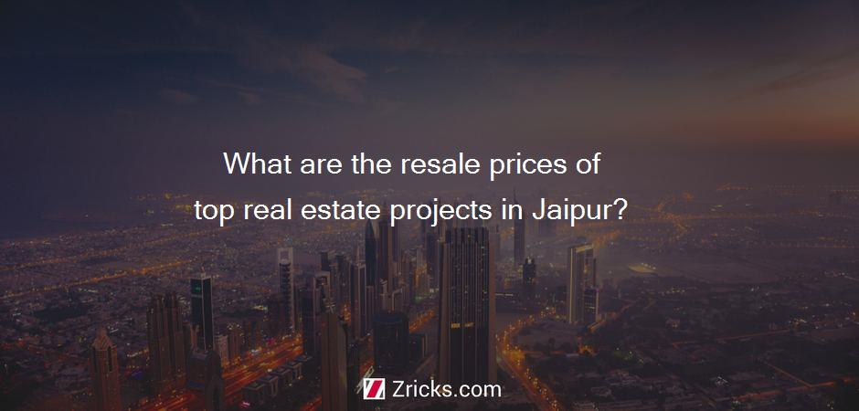 What are the resale prices of top real estate projects in Jaipur?