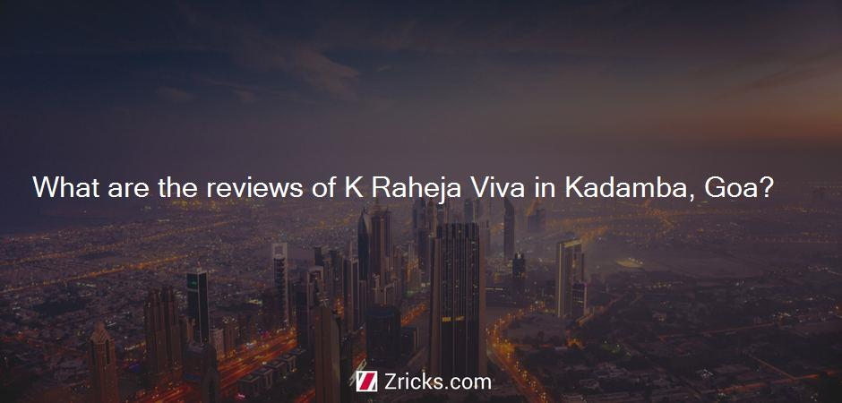 What are the reviews of K Raheja Viva in Kadamba, Goa?