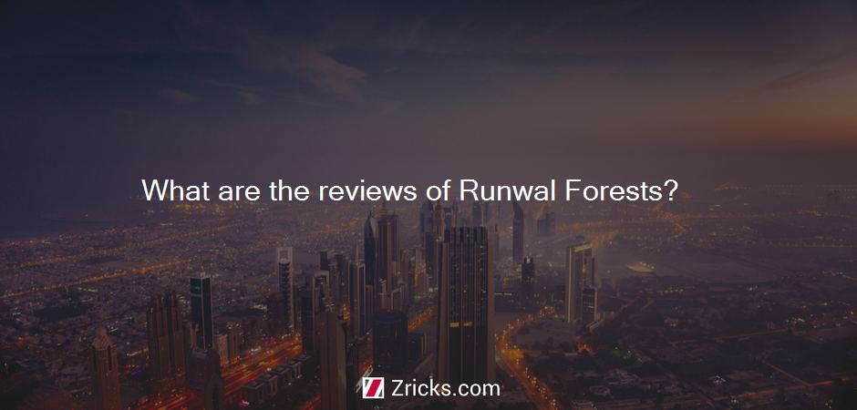 What are the reviews of Runwal Forests?