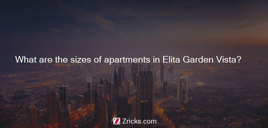What are the sizes of apartments in Elita Garden Vista?