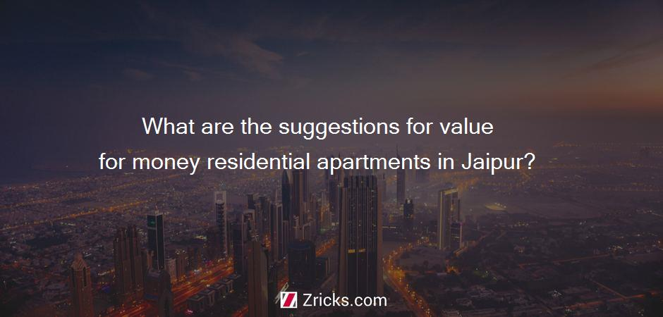 What are the suggestions for value for money residential apartments in Jaipur?