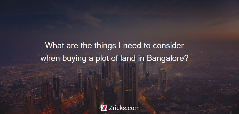 What are the things I need to consider when buying a plot of land in Bangalore?