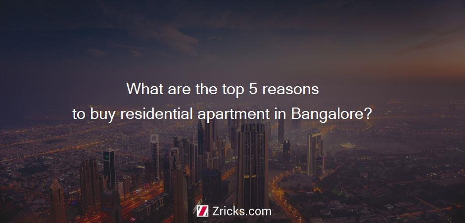 What are the top 5 reasons to buy residential apartment in Bangalore?