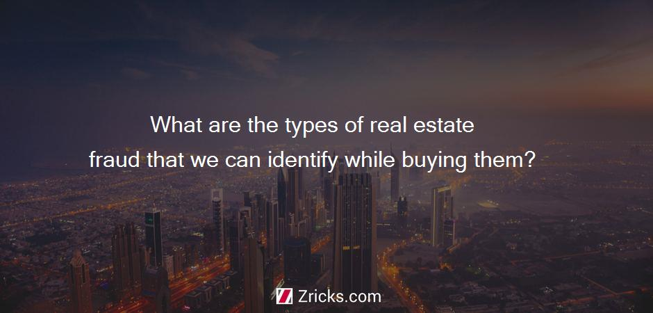 What are the types of real estate fraud that we can identify while buying them?