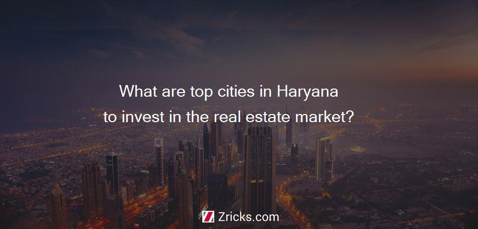 What are top cities in Haryana to invest in the real estate market?