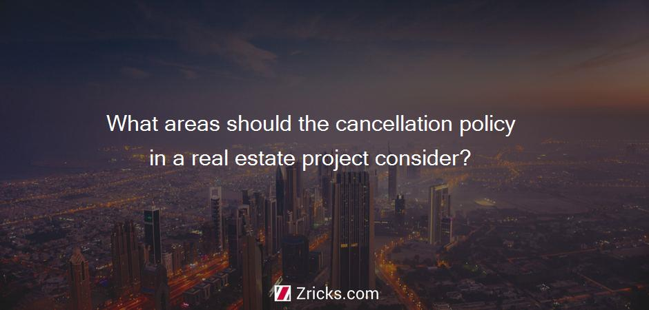 What areas should the cancellation policy in a real estate project consider?