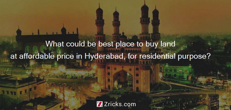 What could be best place to buy land at affordable price in Hyderabad, for residential purpose?