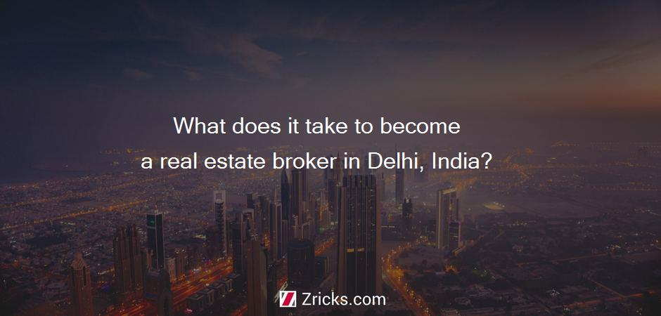 What does it take to become a real estate broker in Delhi, India?