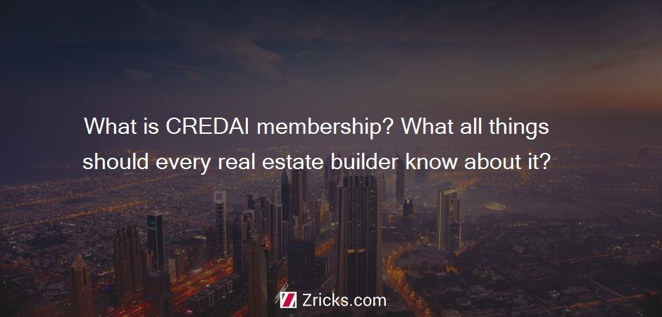 What is CREDAI membership? What all things should every real estate builder know about it?