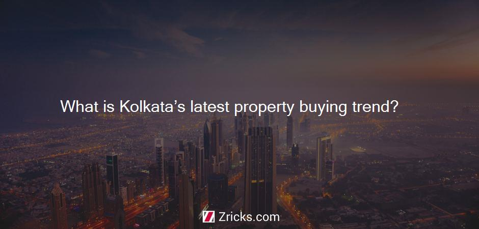 What is Kolkata's latest property buying trend?