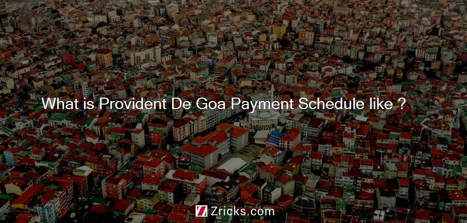 What is Provident De Goa Payment Schedule like ?