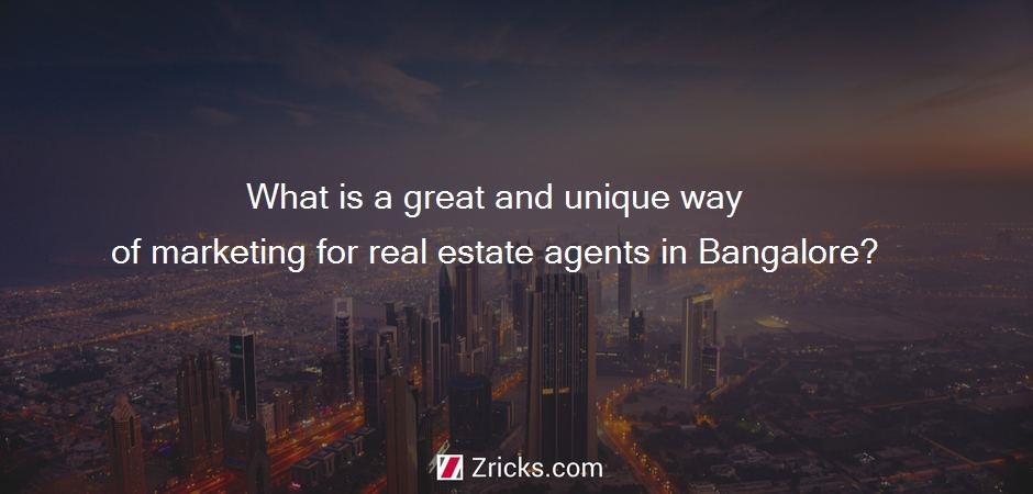 What is a great and unique way of marketing for real estate agents in Bangalore?