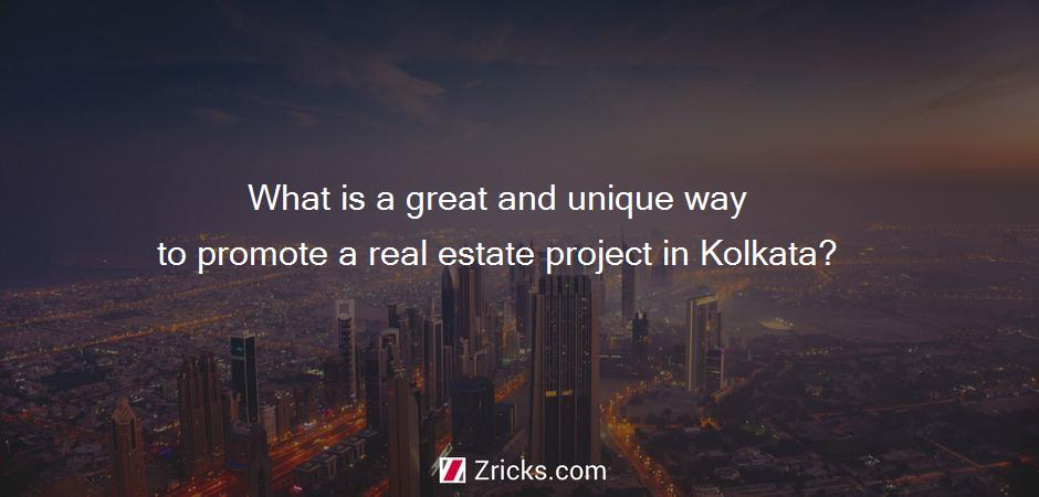 What is a great and unique way to promote a real estate project in Kolkata?