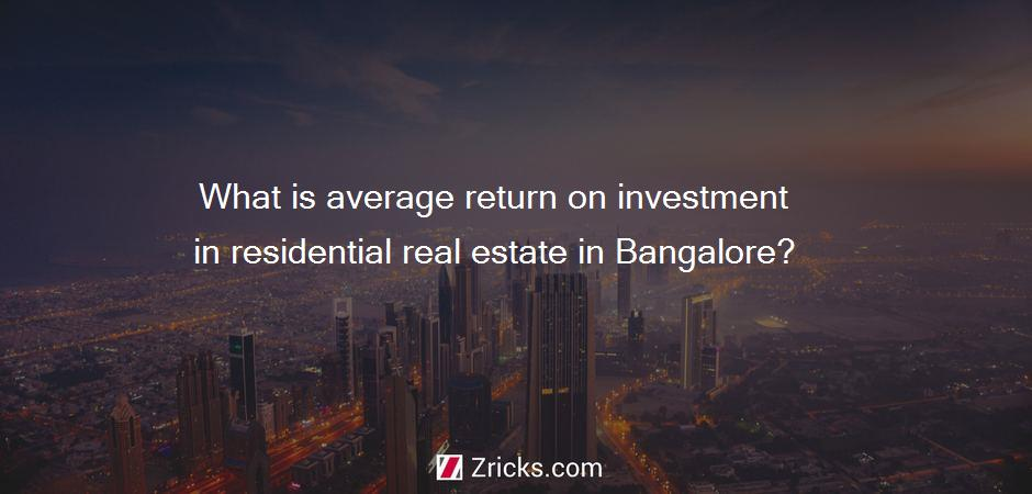 What is average return on investment in residential real estate in Bangalore?