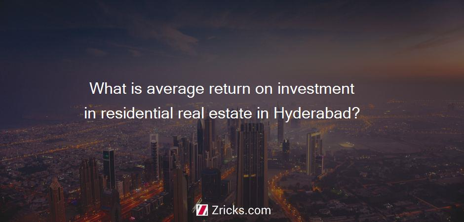 What is average return on investment in residential real estate in Hyderabad?