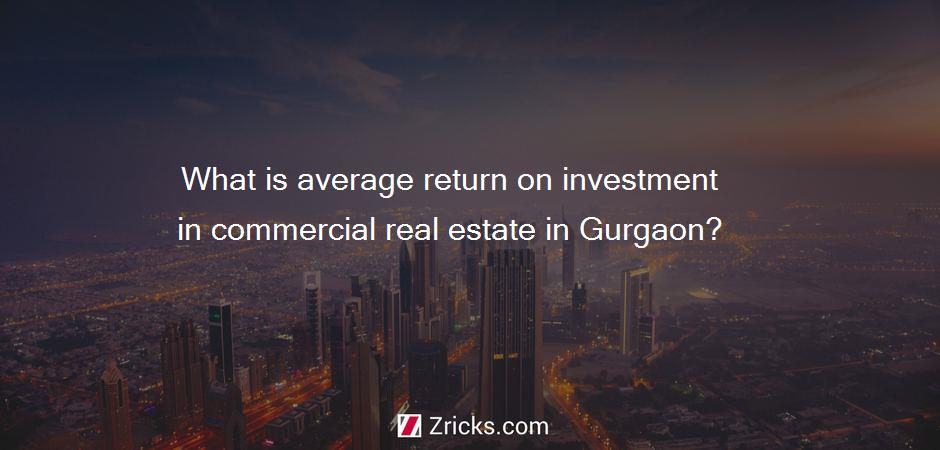 What is average return on investment in commercial real estate in Gurgaon?