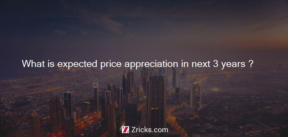 What is expected price appreciation in next 3 years ?
