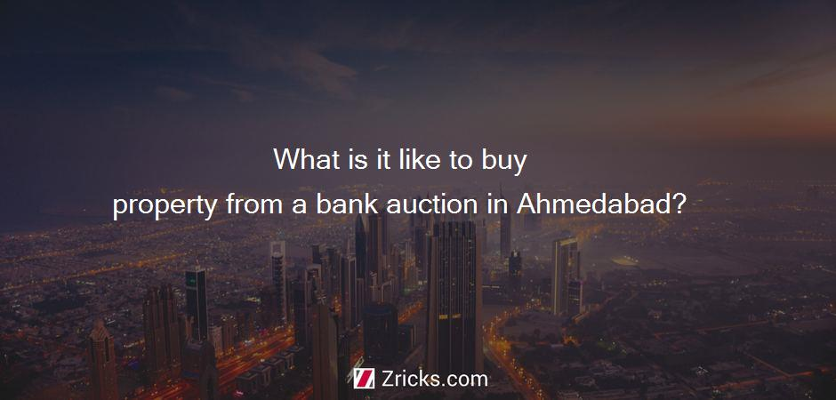 What is it like to buy property from a bank auction in Ahmedabad?
