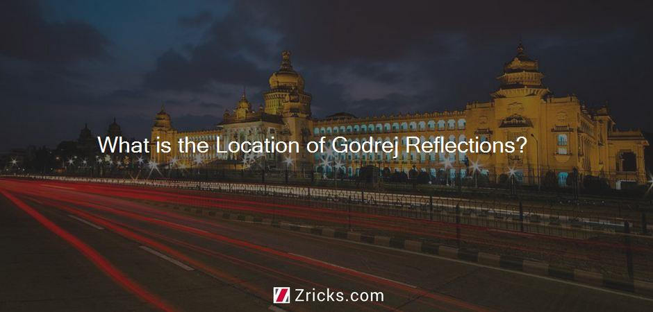 What is the Location of Godrej Reflections?