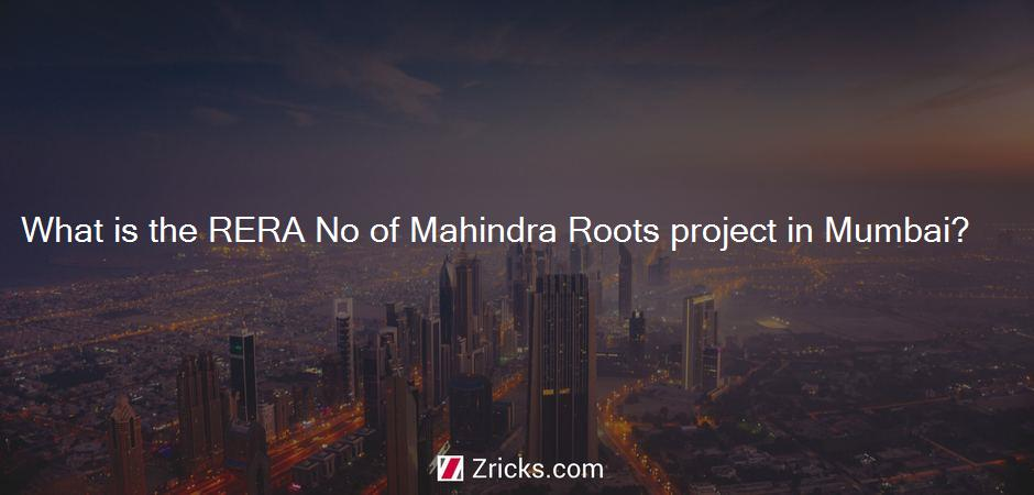 What is the RERA No of Mahindra Roots project in Mumbai?