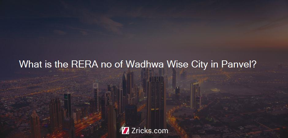 What is the RERA no of Wadhwa Wise City in Panvel?