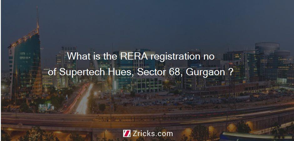 What is the RERA registration no of Supertech Hues, Sector 68, Gurgaon ?