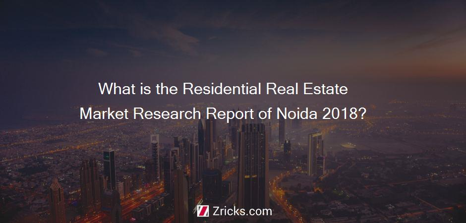 What is the Residential Real Estate Market Research Report of Noida 2018?