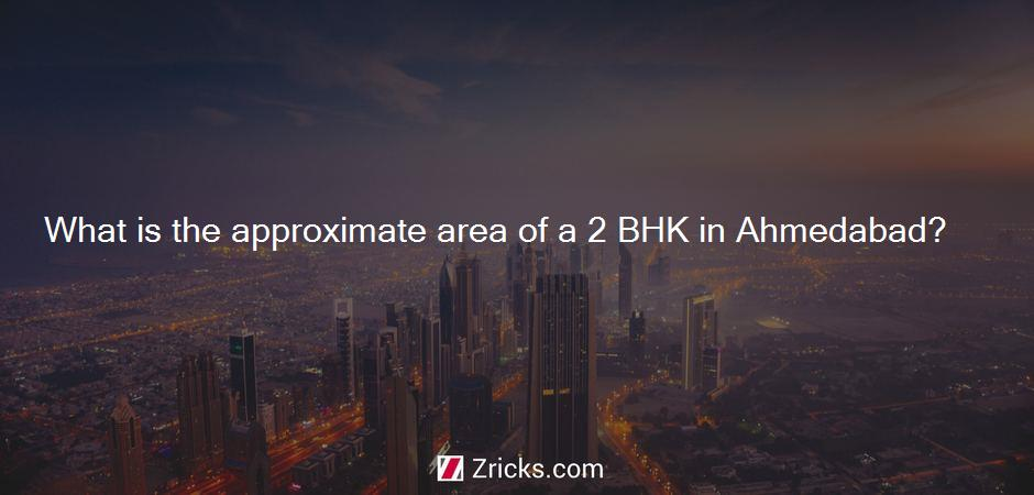 What is the approximate area of a 2 BHK in Ahmedabad?