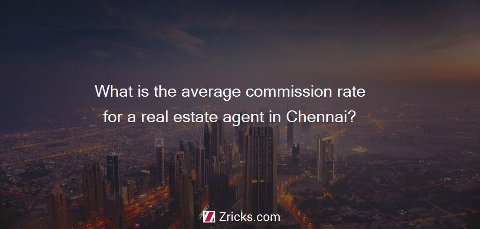 What is the average commission rate for a real estate agent in Chennai?