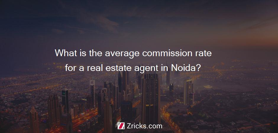 What is the average commission rate for a real estate agent in Noida?