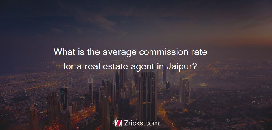 What is the average commission rate for a real estate agent in Jaipur?