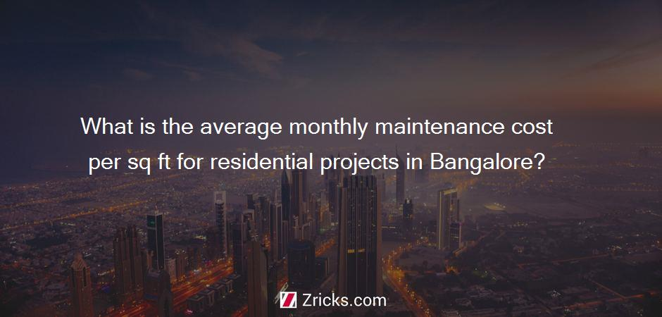 What is the average monthly maintenance cost per sq ft for residential projects in Bangalore?